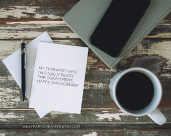 My Therapist Says I'm Finally Ready For Commitment. Happy Anniversary - Inappropriate, Offensive, Sarcastic and Funny Greeting Card