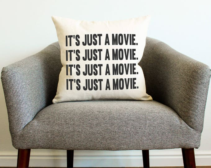 It's Just A Movie Pillow - Throw Pillow, Decorative Pillow, Gift for Her, Movie Room, Cushion Cover, Gift for Mom, Dorm Decor