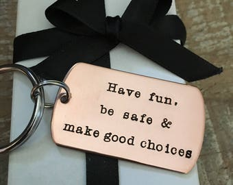 Graduation Key Chain, New Driver KeyChain, Have Fun, Be Safe, Make Good Choices, Gift For Teen, Teen Driver, Personalized Keychain