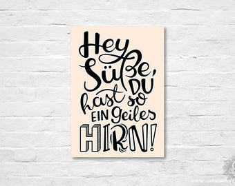 cute as a button handlettering TYPO Postkarte 'Hey Süße, du hast so ein geiles HIRN!'