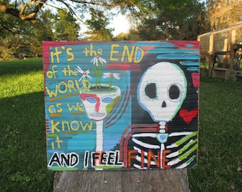 R.E.M it's the end of the world as we know it painting, R.E.M. lyrics, R.E.M. art, outsider art, folk art, skull, skeleton, weird, strange