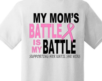 """Personalized Breast Cancer Shirt """"My Mom's Battle Is My Battle - Supporting Her Until She Wins"""" Name Can Be Changed To Sister, Grandma Etc"""