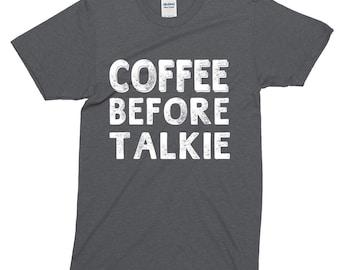 Coffee Before Talkie Funny Sayings T-Shirt For Men Women Funny Gift Coffee Lover Screen Printed Tee Mens Ladies Womens Tees