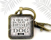 """Dog Lovers Key Chain, Quote key chain,  Dog Lovers Key Chain, A house is not a home with out a  Dog"""", Dog Gift, Animals, Pets"""
