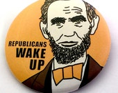 Abraham Lincoln Wake Up Republicans Political Protest Pin Back Button