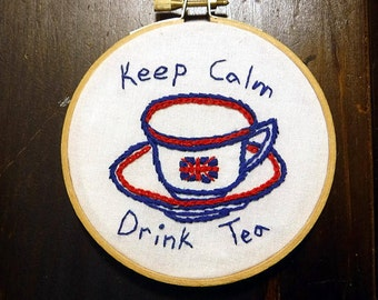 "Keep Calm - Drink Tea - British Teacup - 4"" Hand Stitched Embroidery Hoop Art- Kitchen Decor- Coffee Bar- Housewarming Gift- Gift For Her"