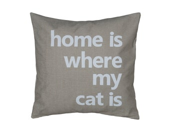 "Light Brown 18""x18""  'Home is where my cat is'  Pillow COVER"