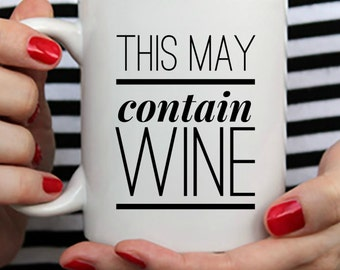 Funny Wine Mug - This May Contain Wine - Wine Coffee Mug, Wine Lover Gift