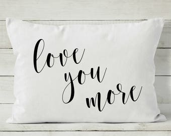 Love You More Pillow - Decorative Throw Pillow Cover - Love Pillow Cover - Anniversary Gift