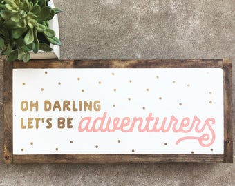 Oh Darling, Lets be Adventurers Painted Sign