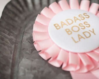 Gift for Boss, Bosses Day, Badass Lady, Small Biz Owner, Badass Women, Business Owner, Gift for Woman, Rosette Button, Button Pin