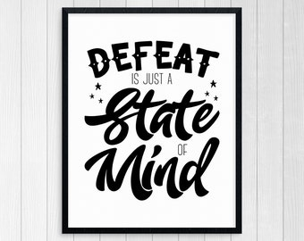 PRINTABLE ART, Defeat Is Just A State Of Mind, Inspirational Quote, Black and White, Wall Art, Typography Art, Motivational Art, Undefeated