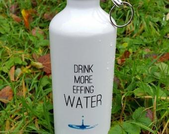Water bottle - Drink more Effing Water