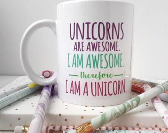 Unicorns are awesome. I am awesome. therefore I AM A UNICORN mug | printed |