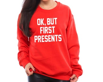 OK But First Presents. Ugly Christmas Sweater. Christmas Sweater. Tacky Christmas Sweater. Christmas Gifts. Funny Christmas Sweater. Gifts