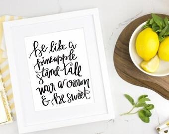 Be Like A Pineapple Print, Printable Wall Art Print Printable Quote Decor, Calligraphy Print, Home Decor, Wall Art, Motivational, Pineapple