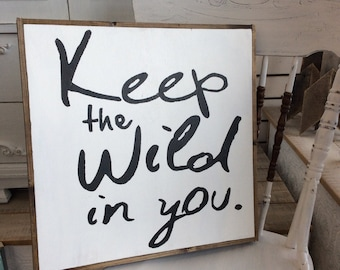 Keep The Wild In You wood sign