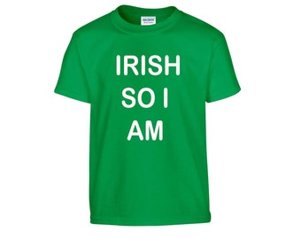 Kids childrens  Irish so i am t shirt