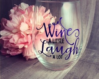 Wine A Little Laugh A Lot Wine Glass | Stemmed or Stemless | Funny Wine Glass | Fun Birthday Gift for Friend | Wine Lover Gift