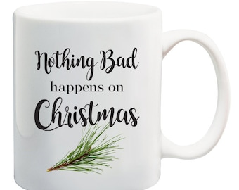 Nothing Bad Happens On Christmas  / This Is Us/This is Us tv show/ Christmas Mug / Holiday Mug / Xmas Mug / Christmas Quote Mug