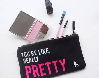 You're Like Really Pretty Make Up Bag - Brush Organizer - Cosmetics Bag - Mean Girls - Best Friend Gift - Make Up Storage - Gift For Her