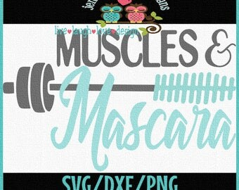 Muscles & Mascara - Gym, weight - SVG/DXF/PNG/JPeg - quote, workout  -motivational - Cricut, Studio Cutable file