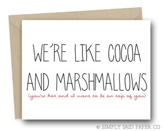 Funny Valentine Greeting Card - We're like cocoa and marshmallows; you're hot and i want to be on top of you - funny greeting cards