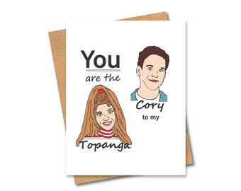 Boy Meets World Inspired Card - Cory to my Topanga - Topanga to my Cory