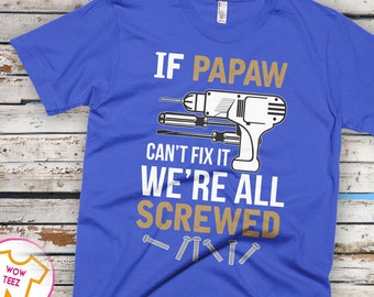 Papaw Shirt. If Papaw Can't Fix it We're All Screwed. Cool Gift for Father's Day