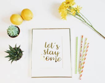 Let's Stay Home Gold Foil Print    |   gallery wall print, apartment decor, gold foil prints, home decor, modern prints, wall art