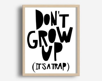 Art Digital Print, Poster, Dont Grow Up Its a Trap, Typography, Motivational,  Inspirational,  Home Decor, Giclee, Screenprint, Letterpress