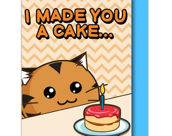 I Made You A Cake But I Eated It Birthday Greeting Card Cat Tiger Celebrate Funny Cute Kawaii Kitty Fuzzballs Gift Idea For Her Present