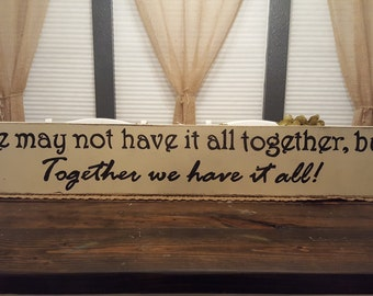 We May Not Have It All Together But Together We Have It All,  Hand Painted Sign, Wedding Gift, Wedding Decor, Distressed Sign, Rustic Sign
