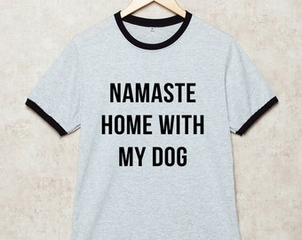 Namaste Home With My Dog Shirt Ringer T Shirts Tshirt funny Grey Tee Size S , M , L , XL , 2XL , 3XL three color ring