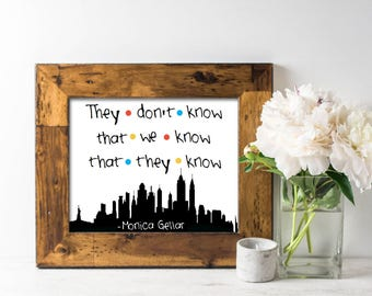 Friends show 8x10 print, They don't know that we know that they know print, friends sitcom print, friends printable, friends tv show print