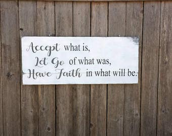 Accept what is Let Go of what was Have Faith in what will be over the bed sign, Headboard Sign, Accept Let Go Have Faith Sign, Faith Sign