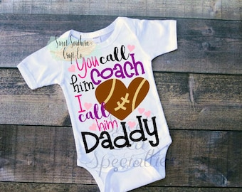 FREE SHIPPING***You Call Him Coach I call Him Daddy Baby Bodysuit, Youth Sizes Available,  All Sports Available, Coaches Kid