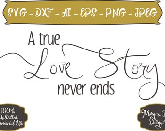 A True Love Story Never Ends SVG - Love SVG - Love Story SVG - Love Never Ends - Files for Silhouette Studio/Cricut Design