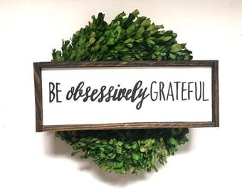 Be Obsessively Grateful Handcrafted Wooden Sign