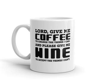 Funny 11 oz Coffee Mug:  Lord, Give Me Coffee To Change The Thing I Can And Please Give Me Wine To Accept The Things I Can't