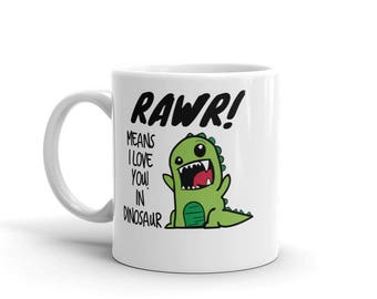 11 oz Coffee Mug:  RAWR! Means I Love You in Dinosaur