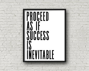 Proceed As If Success Is Inevitable (5x7, 8x10, 11x14 Prints Included!) , Printable Quote, Motivational Quote, Fitness Motivation, Wall Art