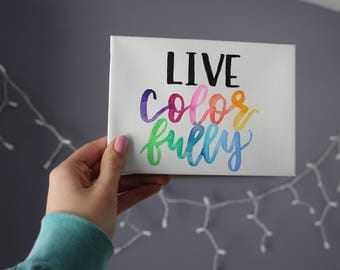 "5x7"" Live Colorfully Handlettered Water Color Canvas"