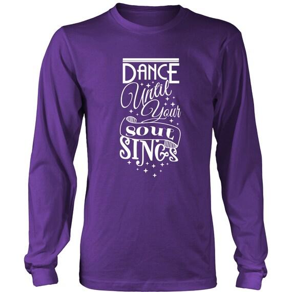 Long Sleeve Shirt - Dance Until Your Soul Sings