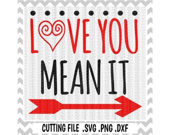 Love You Mean It Cutting File, SVG, PNG, JPG Cut Files, Silhouette Cameo/Cricut, Svg download.