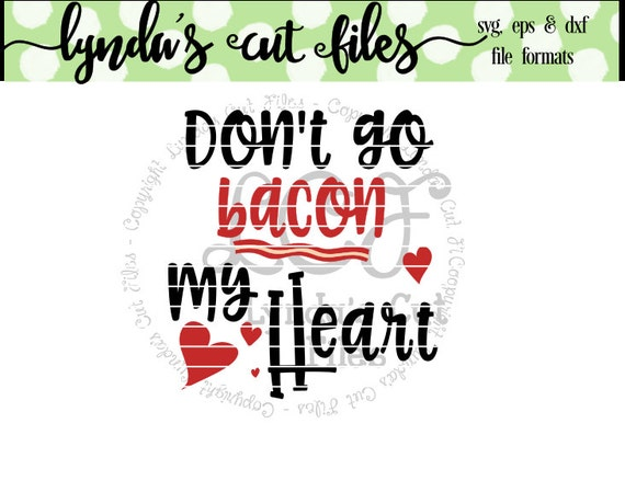 Don T Go Bacon My Heart: Don't Go Bacon My Heart// SVG/DXF/EPS File From