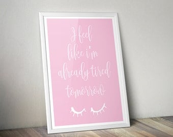 I feel like I'm already tired tomorrow Print - Perfect christmas gift for someone who loves their sleep or to add humour to the home!
