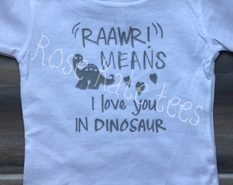 "Raawr!"" Means I love you in dinosaur custom shirt"