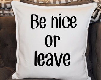 Be Nice or Leave Decorative Pillow Cover 20x20
