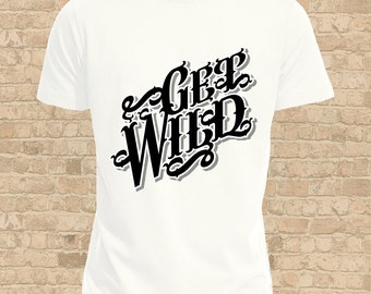 Get Wild T-Shirt, Men's Shirt, Don't Get Mad, Get Wild Shirt, Say It With Words